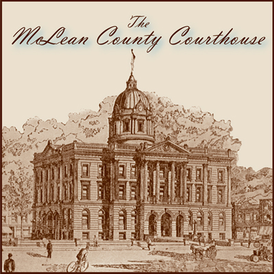 McLean County Museum of History Past Exhibits  The McLean County Courthouse (2009)