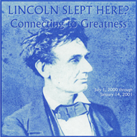 McLean County Museum of History Past Exhibits Lincoln Slept Here? Connecting to Greatness