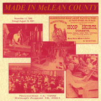McLean County Museum of History Past Exhibits Made in McLean County:  A History of Manufacturing in McLean County