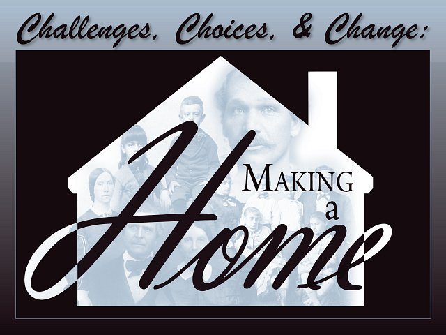 Challenges, Choices, & Change: Making a Home - Exhibit Grand Opening